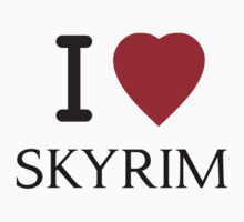 I Love Skyrim (T-Shirt & Sticker) by PopCultFanatics