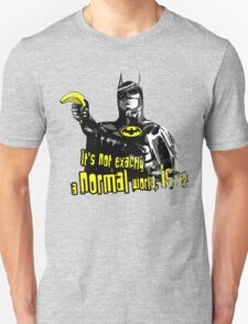 It's Not Exactly A Normal World Unisex T-Shirt