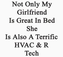 Not Only My Girlfriend Is Great In Bed She Is Also A Terrific HVAC & R Tech  by supernova23
