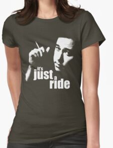 It's Just A Ride Womens Fitted T-Shirt