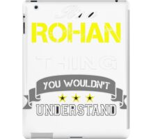 ROHAN It's thing you wouldn't understand !! - T Shirt, Hoodie, Hoodies, Year, Birthday iPad Case/Skin