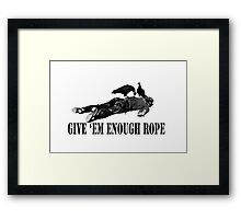 Give 'em enough rope Framed Print