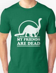 Dinosaur. All my friends are dead  T-Shirt