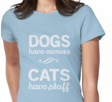 Dogs Have Owners. Cats Have Staff Womens Fitted T-Shirt