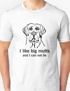 I like big mutts and I can not lie T-Shirt