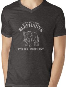 If it's not about elephants it is irrelephant Mens V-Neck T-Shirt