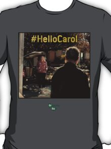 Hello Carol - Breaking Bad - flash forward T-Shirt