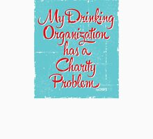 My Drinking Organization Has a Charity Problem Unisex T-Shirt