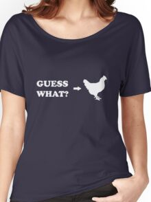 Guess What Chicken Butt Women's Relaxed Fit T-Shirt