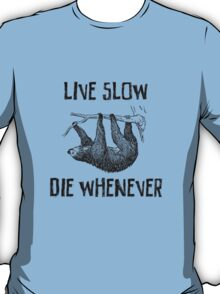 Sloth. Live Slow. Die Whenever T-Shirt