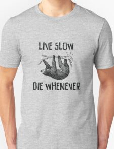 Sloth. Live Slow. Die Whenever Unisex T-Shirt