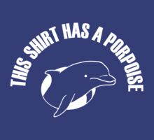 This shirt has a porpoise by contoured