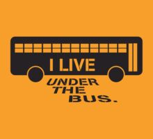 I live under the bus, too! by gstrehlow2011
