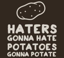 Haters gonna Hate. Potatoes gonna potate T-Shirt