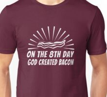 On the 8th Day God Created Bacon Unisex T-Shirt