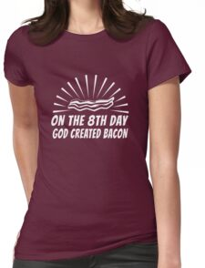 On the 8th Day God Created Bacon Womens Fitted T-Shirt