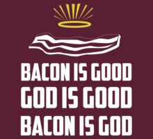 Bacon is good. God is good. Bacon is God by contoured