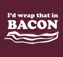 I'd Wrap that in Bacon by contoured