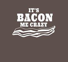 It's Bacon Me Crazy Unisex T-Shirt