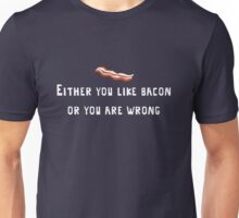 You either like bacon or you are wrong Unisex T-Shirt