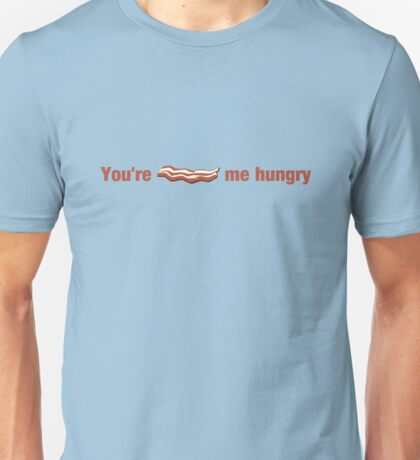 You're Bacon Me Hungry Unisex T-Shirt