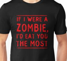 If I were a zombie I'd eat you most Unisex T-Shirt