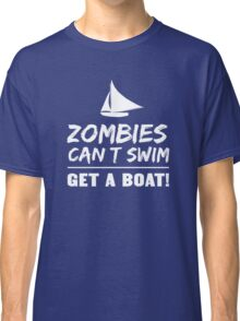 Zombies Can't Swim. Get a Boat Classic T-Shirt