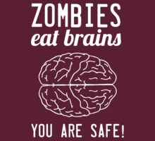 Zombies Eat Brains. You are safe! by contoured