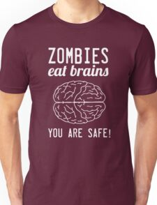 Zombies Eat Brains. You are safe! Unisex T-Shirt