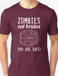 Zombies Eat Brains. You are safe! T-Shirt