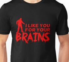 I like you for your brains Unisex T-Shirt