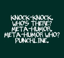 Knock-knock. Who's there? Meta-humor. Meta-humor who? Punchline. by digerati