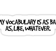 My vocabulary is as bad as, like, whatever. Sticker