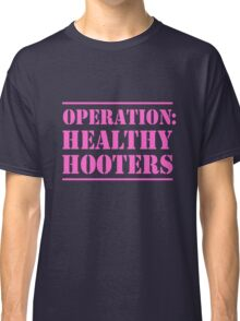 Operation Healthy Hooters Classic T-Shirt