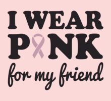I wear pink for my friend by causes
