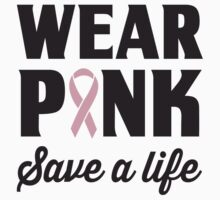 Wear Pink Save A Life by causes