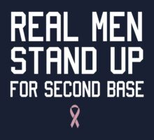Real Men Stand Up for Second Base by causes
