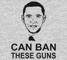 OBAMA CAN BAN THESE GUNS T SHIRTS by meganfart