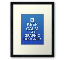 Keep Calm - I'm a Graphic Designer Framed Print