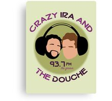 Crazy Ira and The Douche Canvas Print