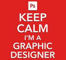 Keep Calm - I'm a Graphic Designer by Gary320