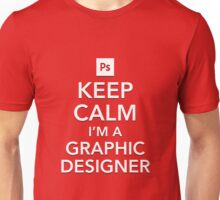 Keep Calm - I'm a Graphic Designer Unisex T-Shirt