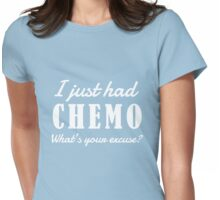 I just had chemo. What's your excuse Womens Fitted T-Shirt