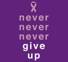 Never Never Never Give Up by causes