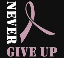 Never Give Up the Fight Against Breast Cancer by causes