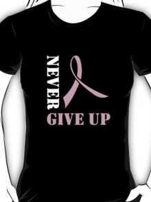 Never Give Up the Fight Against Breast Cancer T-Shirt