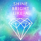 Shine Bright Like A ♢ by cocolima