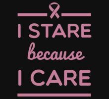 I Stare Because I Care by causes