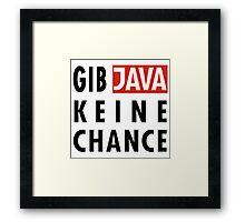 GIB JAVA KEINE CHANCE Framed Print