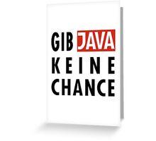 GIB JAVA KEINE CHANCE Greeting Card